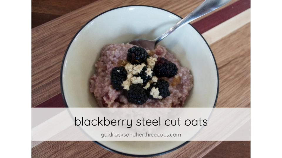 blackberry steel cut oats by goldilocks + her three cubs